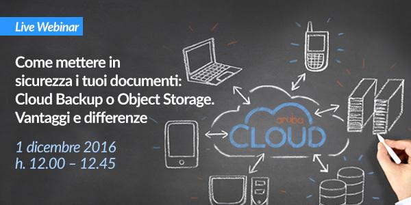 Come mettere in sicurezza i tuoi documenti: Cloud Backup e Object Storage. Vantaggi e differenze.
